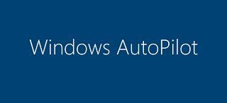 Microsoft Windows Autopilot Nedir